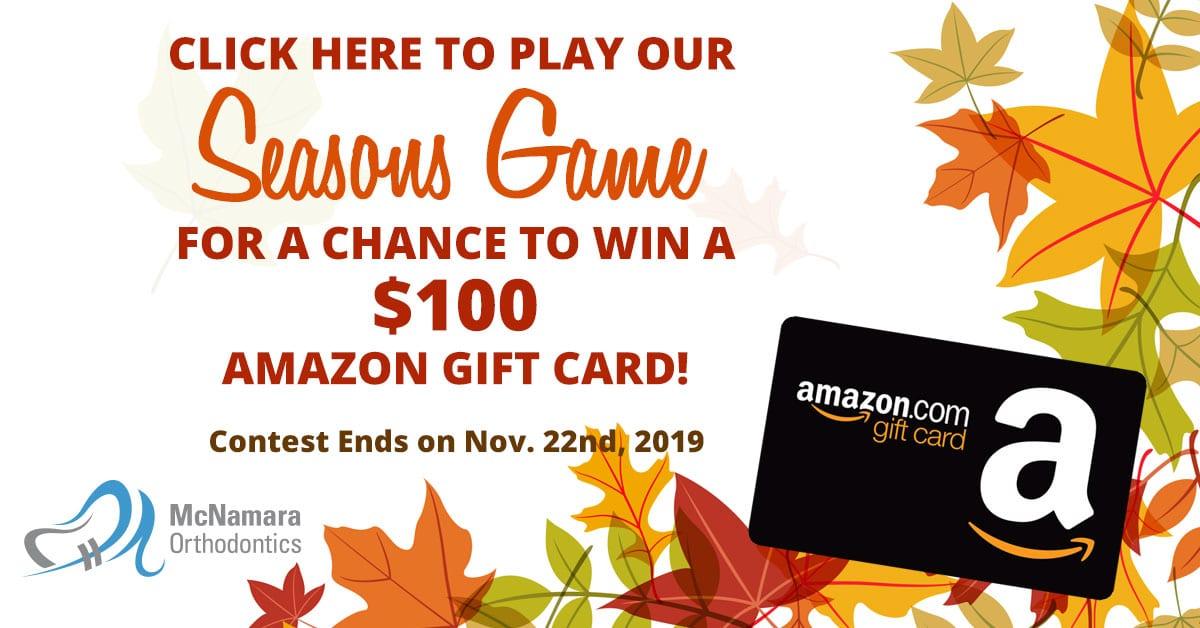 Seasons Game Click Here to Play to Win $100 Amazon Gift Card McNamara Orthodontics
